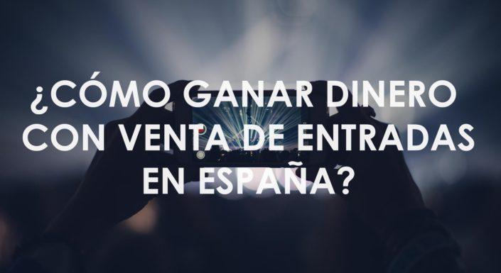 ganar dinero con la venta de entradas en España